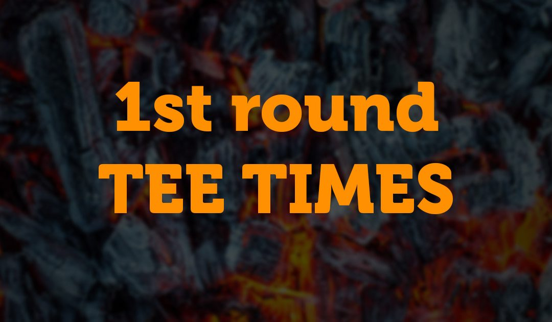 1st round Tee Times posted